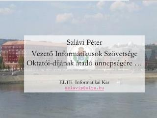 Szlávi Péter Vezető Informatikusok Szövetsége Oktatói-díjának átadó ünnepségére …