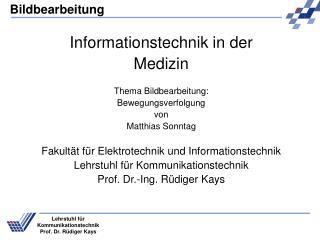 Informationstechnik in der  Medizin  Thema Bildbearbeitung:  Bewegungsverfolgung von Matthias Sonntag  Fakult t f r Elek