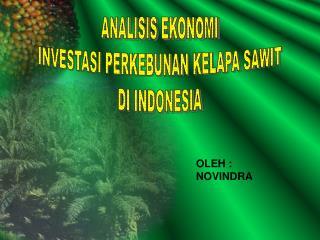 ANALISIS EKONOMI INVESTASI PERKEBUNAN KELAPA SAWIT DI INDONESIA
