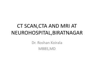 CT SCAN,CTA AND MRI AT NEUROHOSPITAL,BIRATNAGAR