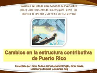 Cambios  en la  estructura contributiva de Puerto Rico