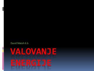 VALOVANJE ENERGIJE