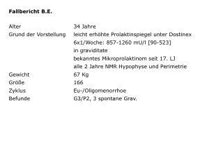 Fallbericht B.E.  Alter  34 Jahre Grund der Vorstellung leicht erh hte Prolaktinspiegel unter Dostinex   6x1