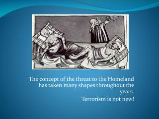 The concept of the threat to the Homeland has taken many shapes throughout the years.