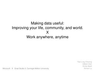 Making data useful:  Improving  your life, community, and world . X Work anywhere, anytime