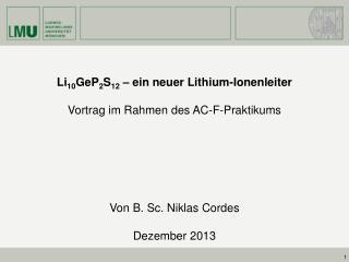 Li 10 GeP 2 S 12  � ein neuer Lithium-Ionenleiter Vortrag im Rahmen des AC-F-Praktikums