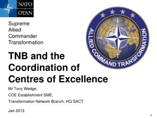 TNB and the Coordination of Centres  of Excellence Mr Tony Wedge,  COE  Establishment  SME,