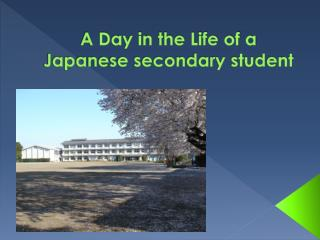 A Day in the Life of a Japanese secondary student