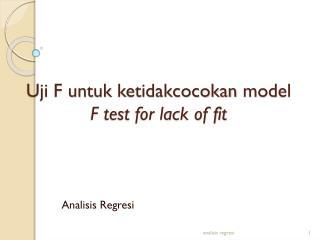 Uji  F  untuk ketidakcocokan  model F test for lack of fit