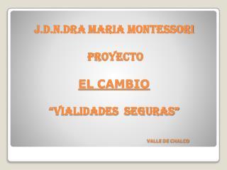 """J.D.N.DRA  MARIA MONTESSORI PROYECTO EL  CAMBIO """"vialidades  seguras"""" VALLE  DE  CHALCO"""