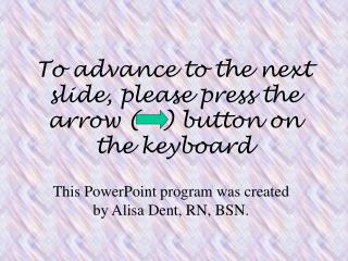 To advance to the next slide, please press the arrow     button on the keyboard