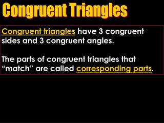 Congruent triangles  have 3 congruent sides and 3 congruent angles.