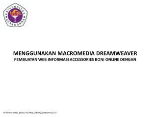 MENGGUNAKAN MACROMEDIA DREAMWEAVER PEMBUATAN WEB INFORMASI ACCESSORIES BONI ONLINE DENGAN