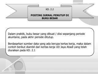 KD. 2.2 POSTING JURNAL PENUTUP DI BUKU  BESAR
