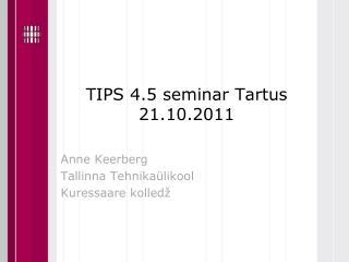 TIPS 4.5 seminar Tartus 21.10.2011