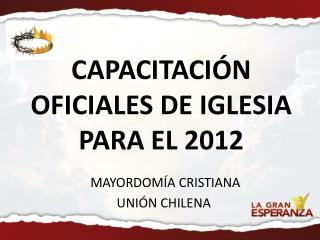CAPACITACIÓN OFICIALES DE IGLESIA PARA EL 2012