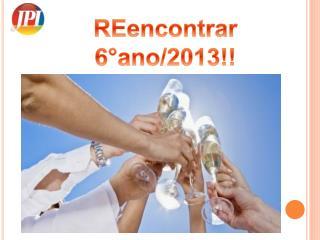 REencontrar 6°ano/2013!!