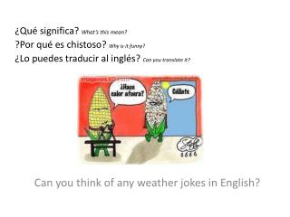 ¿Qué significa?  What's this  mean?  ?Por qué es chistoso?  Why  is it funny ?