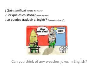 ¿Qué significa?  What's this  mean?  ?Por qué es chistoso?  Why  is it funny ?