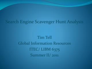 Search Engine Scavenger Hunt Analysis Tim Tell Global Information Resources ITEC/ LIBM 6375