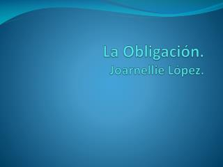 La Obligación. Joarnellie  López.