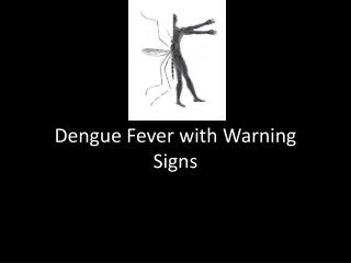 Dengue Fever with Warning Signs