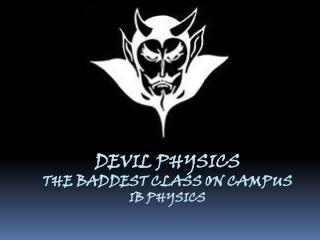Devil physics The  baddest  class on campus IB Physics