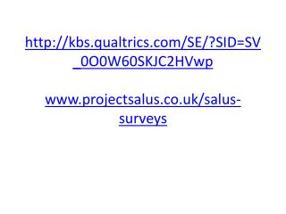 kbs.qualtrics/SE/?SID=SV_0O0W60SKJC2HVwp projectsalus.co.uk/salus-surveys