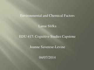 Environmental and Chemical Factors Lanai  Slifka EDU  417: Cognitive Studies Capstone