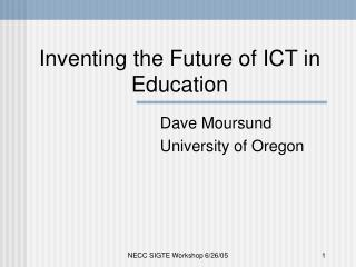 Inventing the Future of ICT in Education