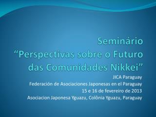 """Seminário """"Perspectivas sobre o Futuro das Comunidades Nikkei"""""""