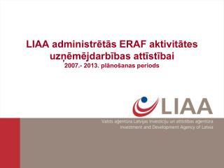 LIAA administrētās ERAF aktivitātes uzņēmējdarbības attīstībai 2007.- 2013. plānošanas periods