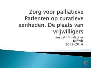 Zorg voor palliatieve  Patienten  op curatieve eenheden. De plaats van vrijwilligers