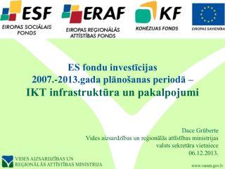 ES fondu investīcijas  2007.-2013.gada plānošanas periodā – IKT infrastruktūra un pakalpojumi