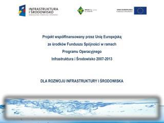 Projekt współfinansowany przez Unię Europejską  ze środków Funduszu Spójności w ramach