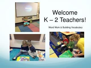 Welcome K – 2 Teachers!