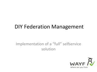 DIY F ederation  Management