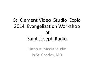 St. Clement Video   Studio  Explo 2014  Evangelization Workshop   at Saint Joseph Radio