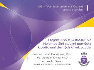 Projekt FRVŠ č. 928/2012/F1/d  Multimediální studijní pomůcka k ověřování vlečných křivek vozidel