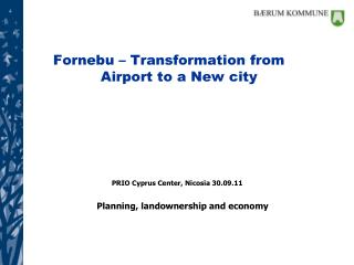 Fornebu – Transformation from                           		Airport to a New city