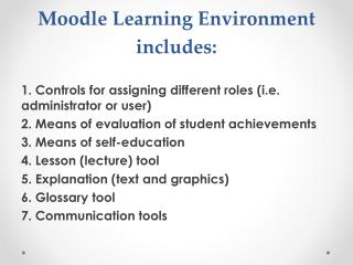 Moodle Learning Environment includes: