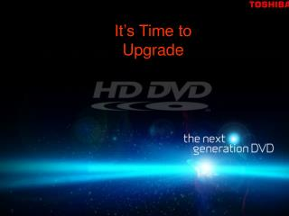 It s Time to Upgrade