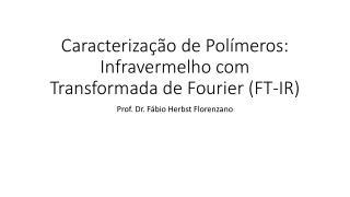 Caracterização de Polímeros: Infravermelho com Transformada de Fourier (FT-IR)