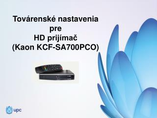 Továrenské nastavenia  pre  HD prijímač  ( Kaon KCF-SA700PCO )