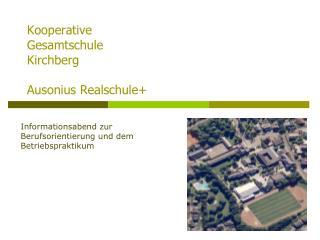 K ooperative Gesamtschule Kirchberg Ausonius  Realschule+
