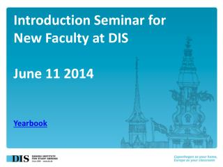 Introduction  Seminar for New  Faculty  at DIS June 11 2014 Yearbook