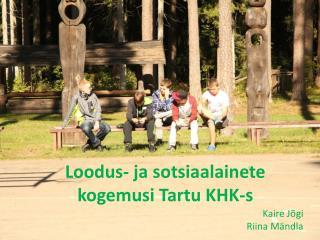 Loodus- ja sotsiaalainete kogemusi Tartu KHK-s