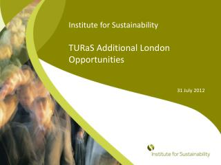Institute for Sustainability TURaS  Additional London Opportunities