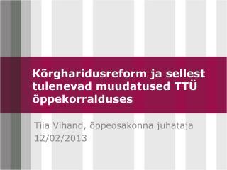 K�rgharidusreform ja sellest tulenevad muudatused TT� �ppekorralduses