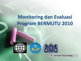 Monitoring  dan Evaluasi   Program BERMUTU  2010